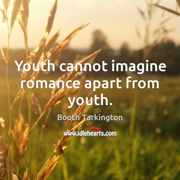 Youth cannot imagine romance apart from youth. Image