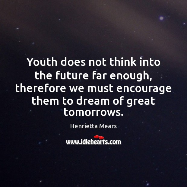 Youth does not think into the future far enough, therefore we must Image