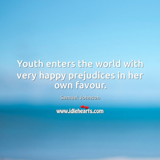 Youth enters the world with very happy prejudices in her own favour. Image