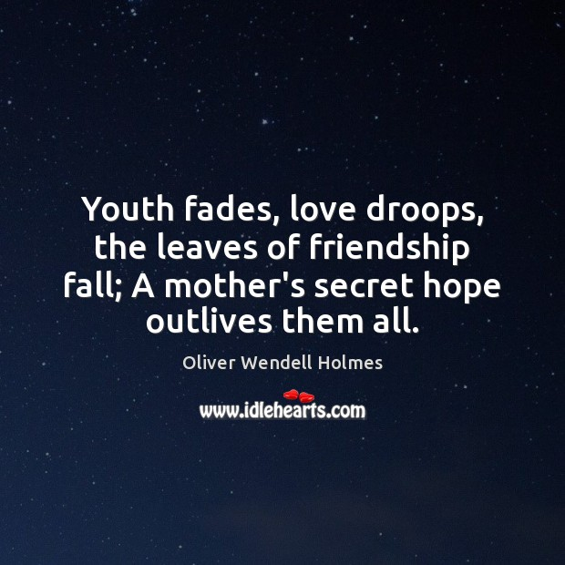 Image, Youth fades, love droops, the leaves of friendship fall; A mother's secret