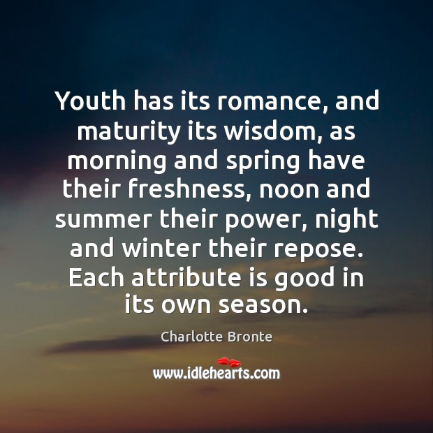 Youth has its romance, and maturity its wisdom, as morning and spring Winter Quotes Image