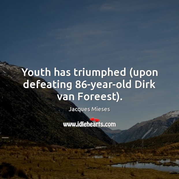 Youth has triumphed (upon defeating 86-year-old Dirk van Foreest). Image