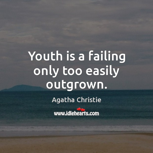 Youth is a failing only too easily outgrown. Image