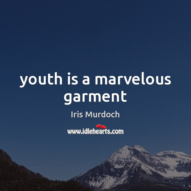 Youth is a marvelous garment Image