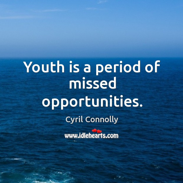 Image, Youth is a period of missed opportunities.