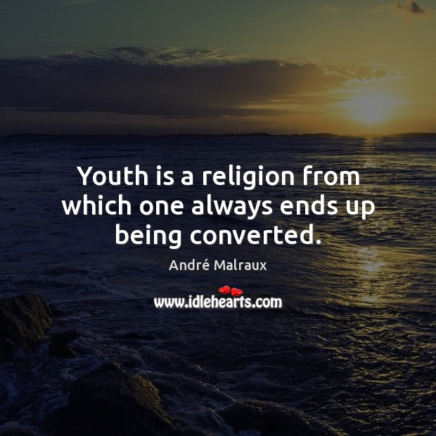 Image, Youth is a religion from which one always ends up being converted.