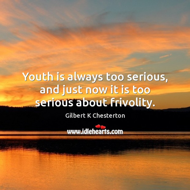 Youth is always too serious, and just now it is too serious about frivolity. Image