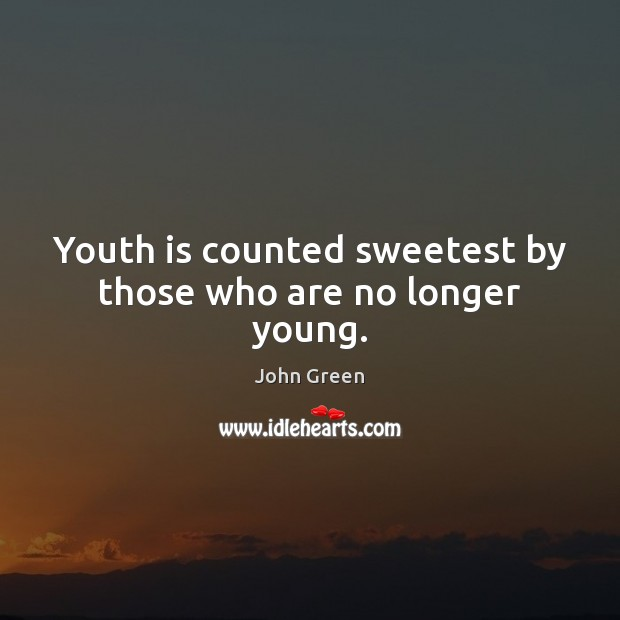 Youth is counted sweetest by those who are no longer young. Image