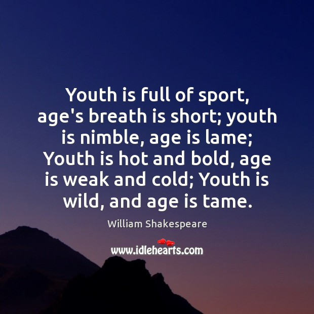 Youth is full of sport, age's breath is short; youth is nimble, Age Quotes Image