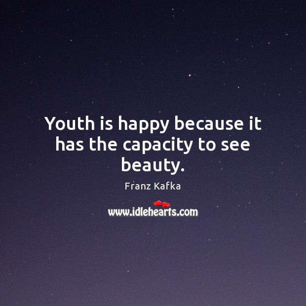 Image, Youth is happy because it has the capacity to see beauty.