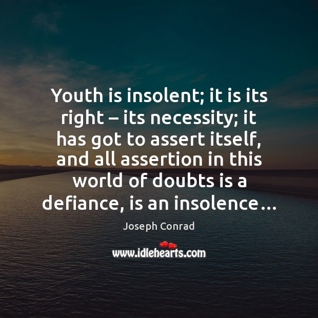 Image, Youth is insolent; it is its right – its necessity; it has got