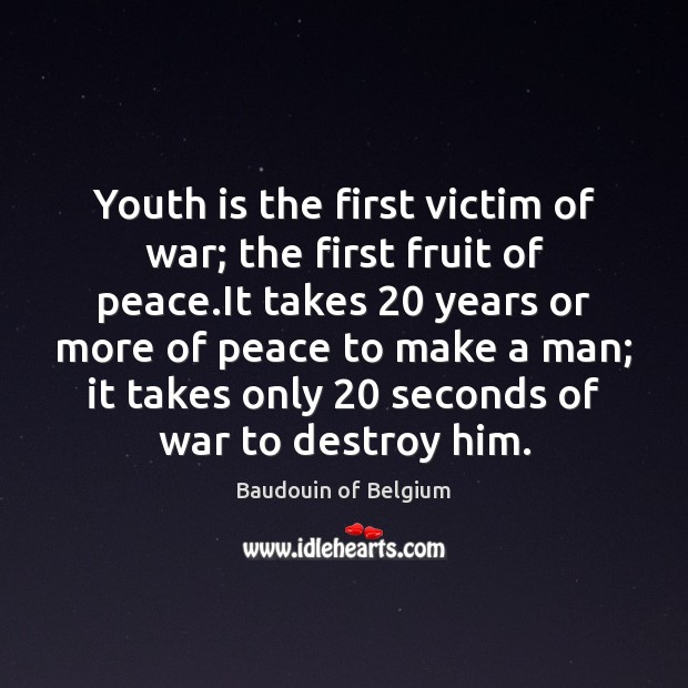 Image, Youth is the first victim of war; the first fruit of peace.