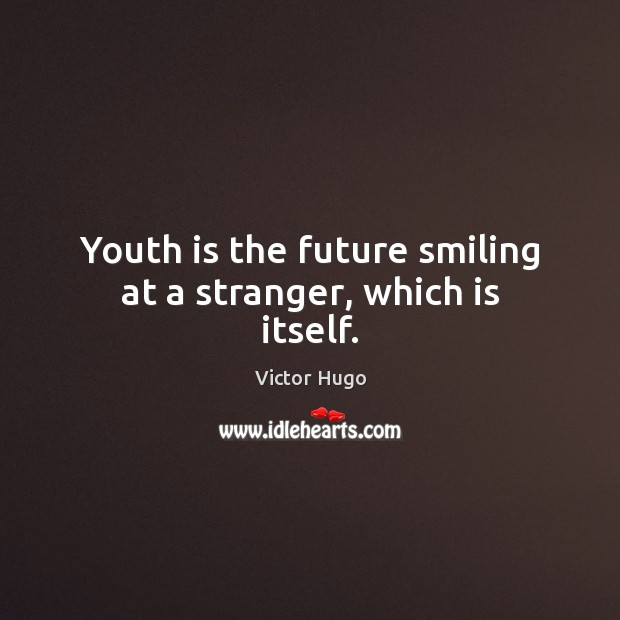 Youth is the future smiling at a stranger, which is itself. Victor Hugo Picture Quote