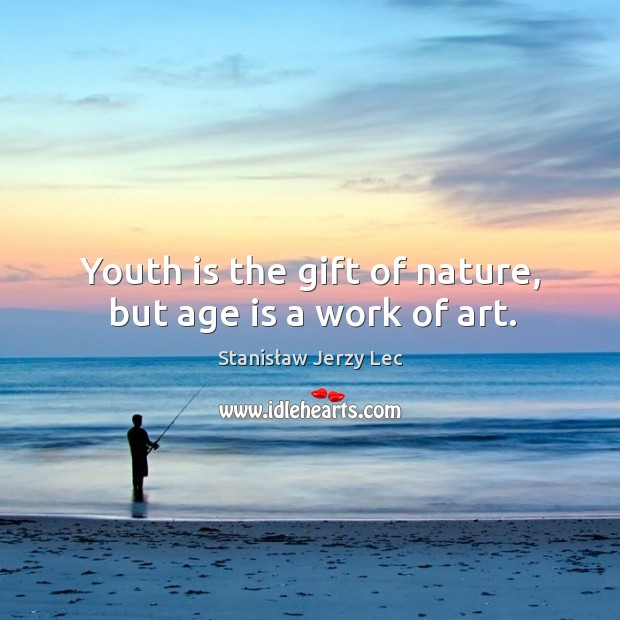 Youth is the gift of nature, but age is a work of art. Image