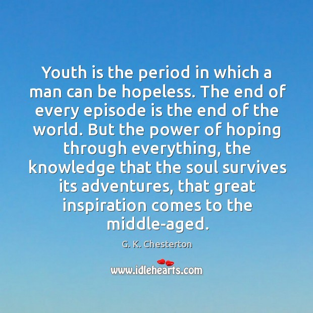 Youth is the period in which a man can be hopeless. G. K. Chesterton Picture Quote