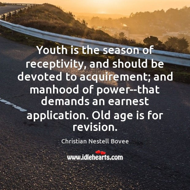 Image, Youth is the season of receptivity, and should be devoted to acquirement;