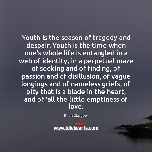 Youth is the season of tragedy and despair. Youth is the time Image