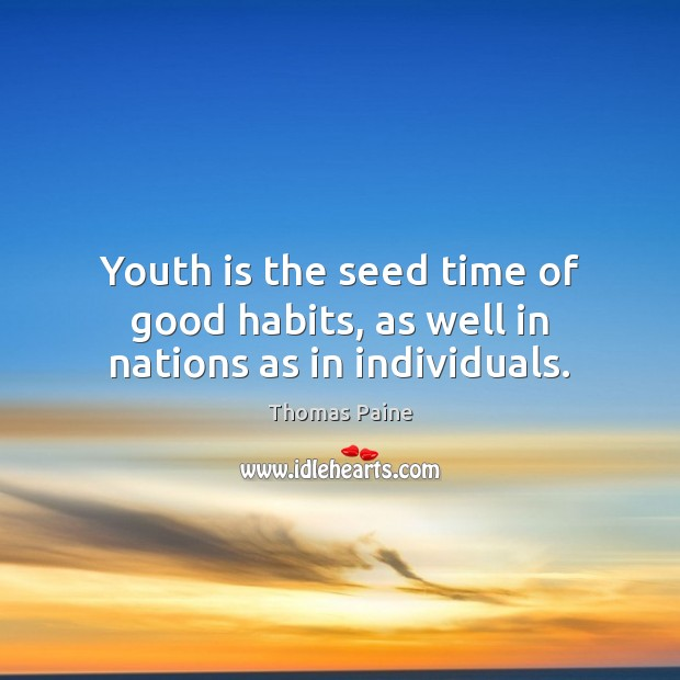 Image, Youth is the seed time of good habits, as well in nations as in individuals.