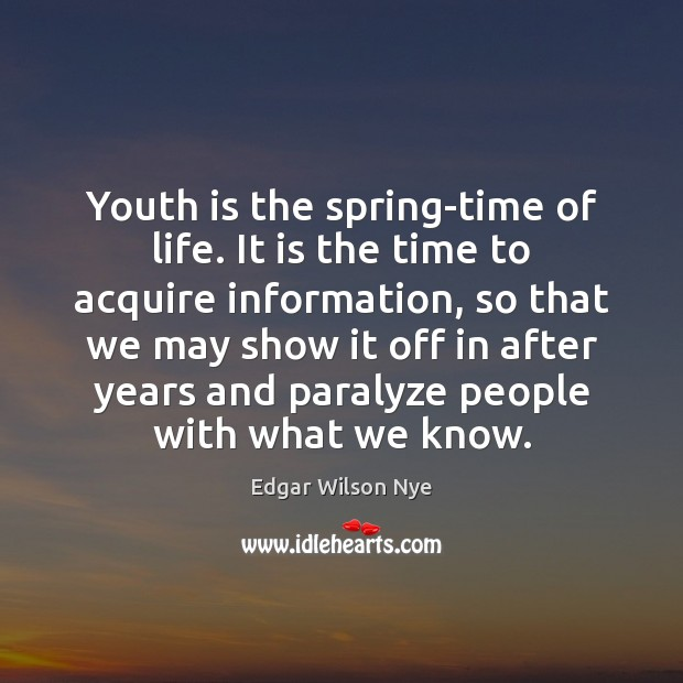 Youth is the spring-time of life. It is the time to acquire Image