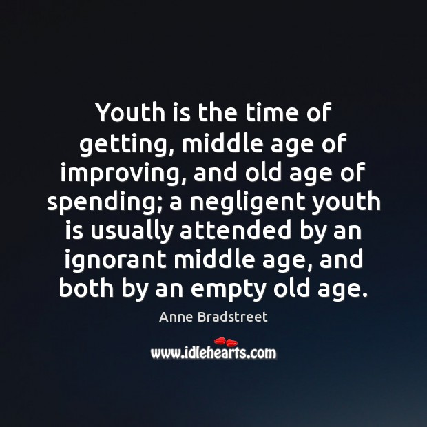 Image, Youth is the time of getting, middle age of improving, and old