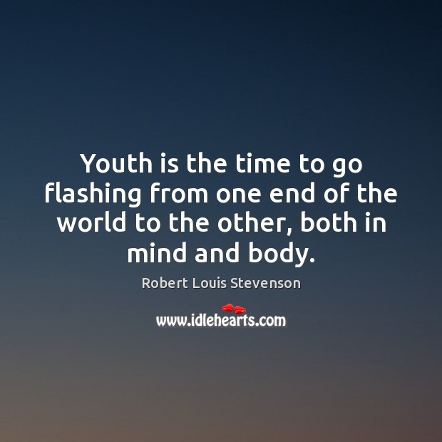 Youth is the time to go flashing from one end of the Image