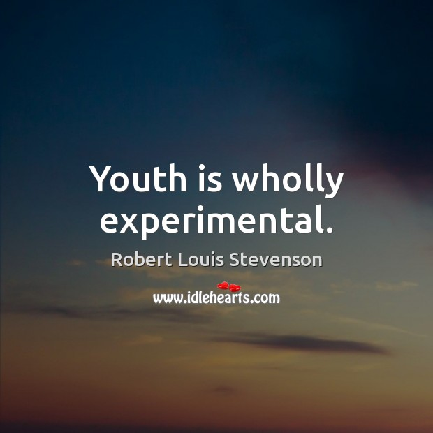 Youth is wholly experimental. Robert Louis Stevenson Picture Quote