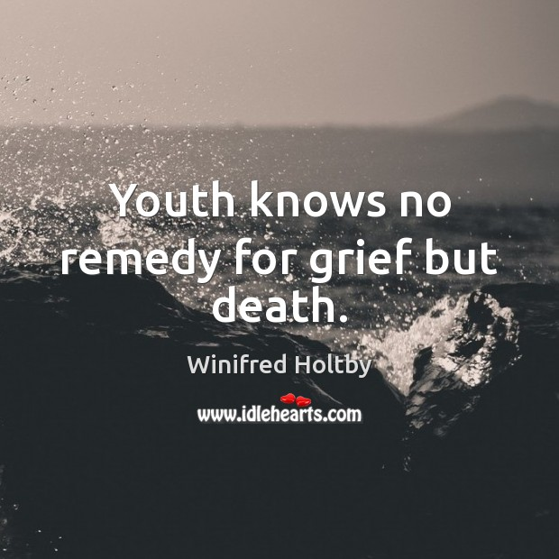 Image, Youth knows no remedy for grief but death.