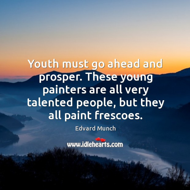 Youth must go ahead and prosper. These young painters are all very talented people, but they all paint frescoes. Image