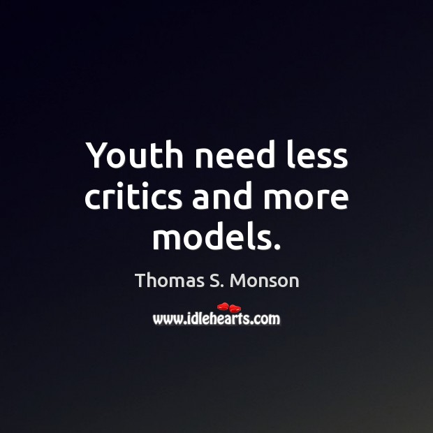 Youth need less critics and more models. Image
