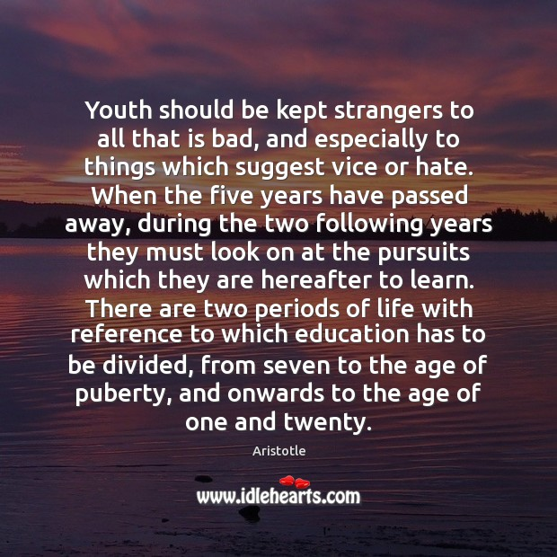 Image, Youth should be kept strangers to all that is bad, and especially