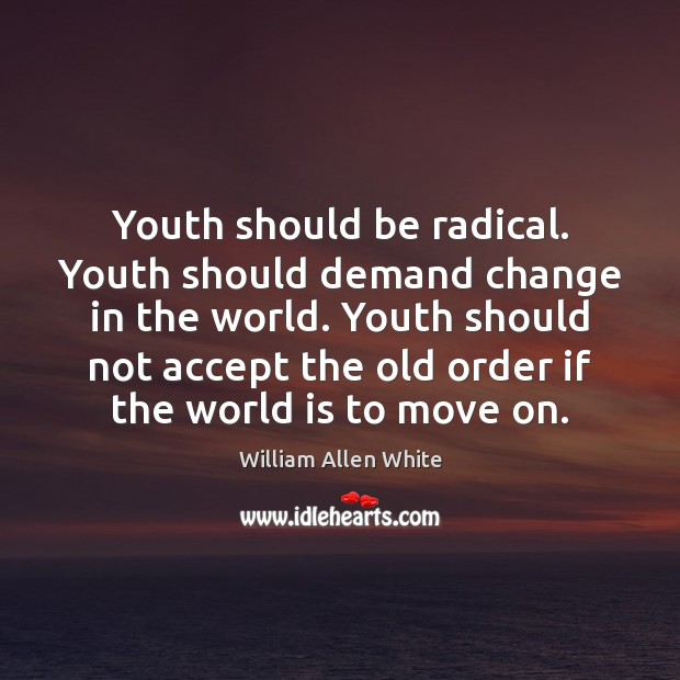 Youth should be radical. Youth should demand change in the world. Youth Image