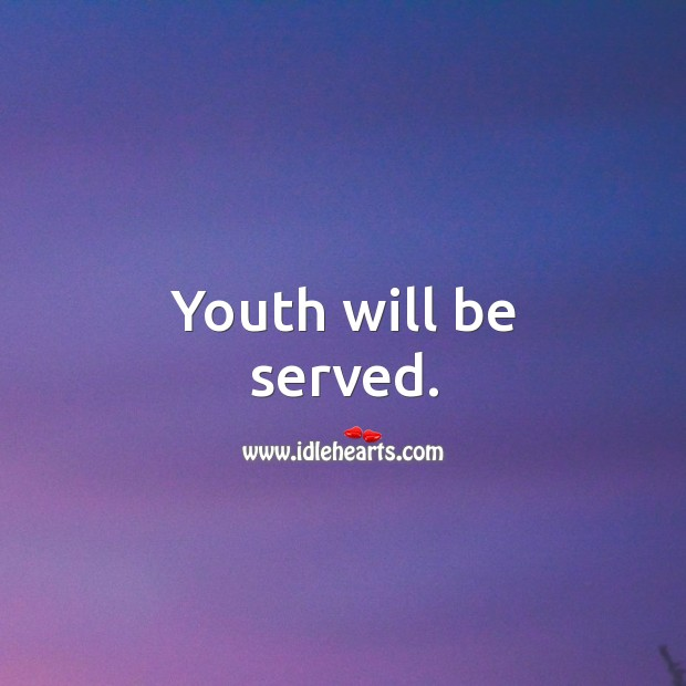 Youth will be served. Image