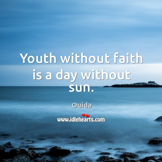 Youth without faith is a day without sun. Image