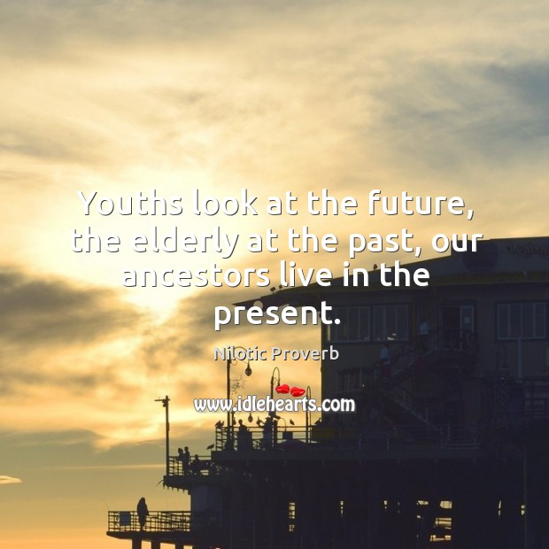 Youths look at the future, the elderly at the past Nilotic Proverbs Image