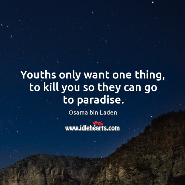 Youths only want one thing, to kill you so they can go to paradise. Image