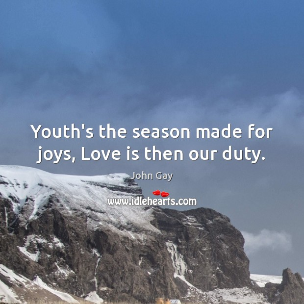 Youth's the season made for joys, Love is then our duty. Image