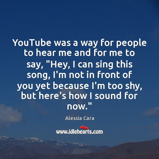 Image, YouTube was a way for people to hear me and for me