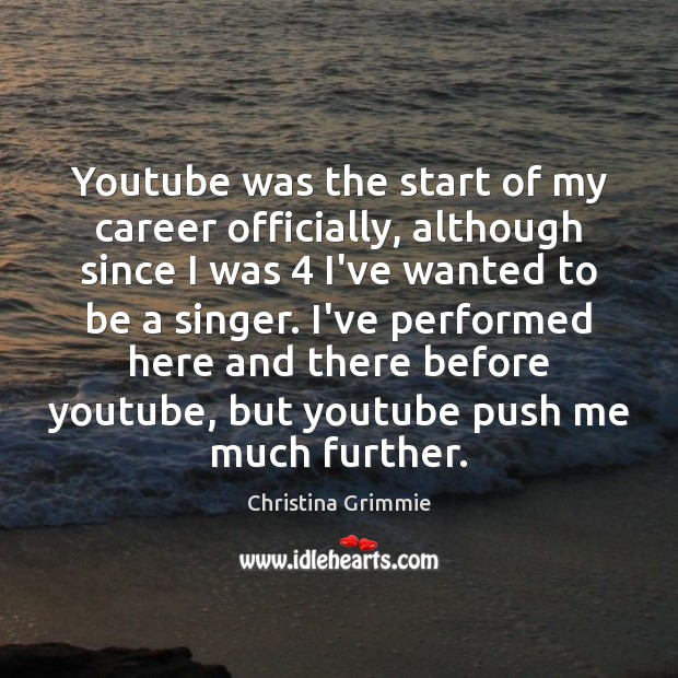 Image, Youtube was the start of my career officially, although since I was 4