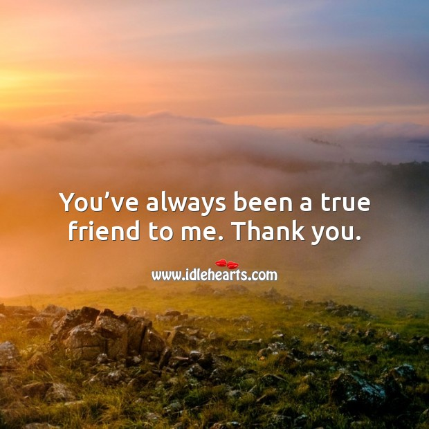 You've always been a true friend to me. Thank you. Thank You Messages Image