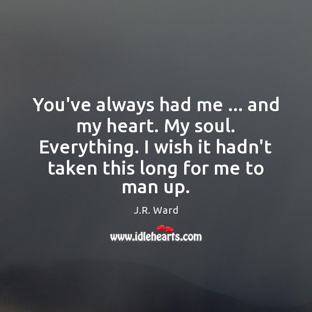 You've always had me … and my heart. My soul. Everything. I wish Image