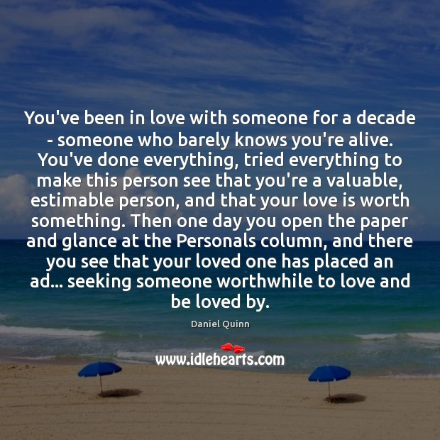 You've been in love with someone for a decade – someone who Daniel Quinn Picture Quote
