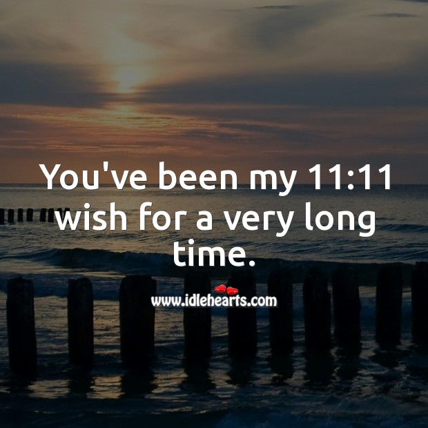 You've been my 11:11 wish for a very long time. Cute Love Quotes Image