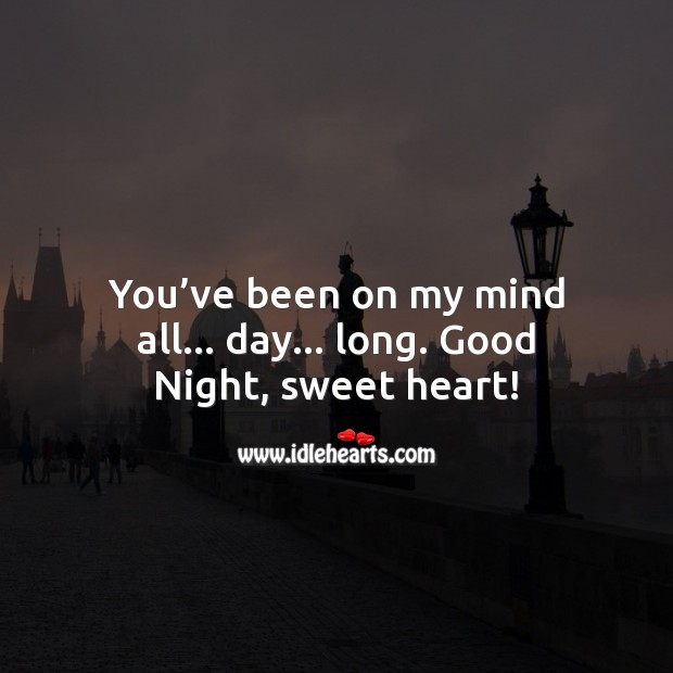 You've been on my mind all… day… long. Good Night. Image
