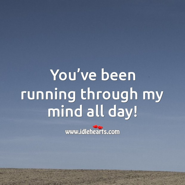 You've been running through my mind all day! Love Quotes for Her Image