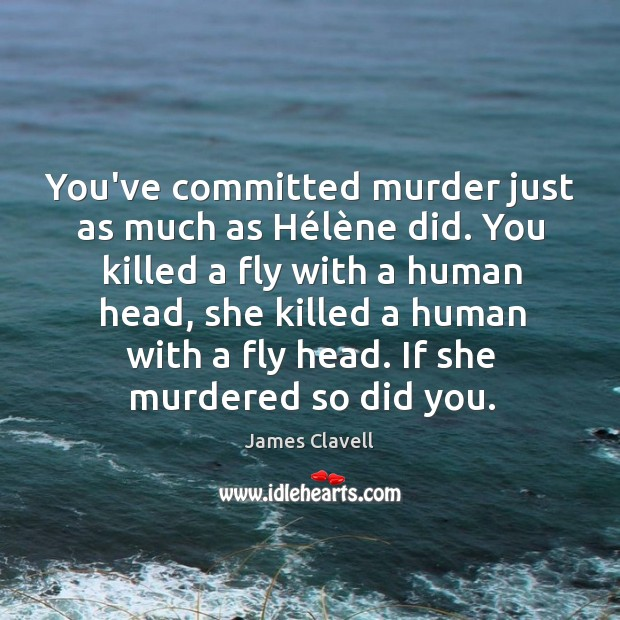 You've committed murder just as much as Hélène did. You James Clavell Picture Quote