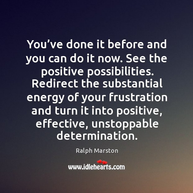 You've done it before and you can do it now. See the positive possibilities. Image