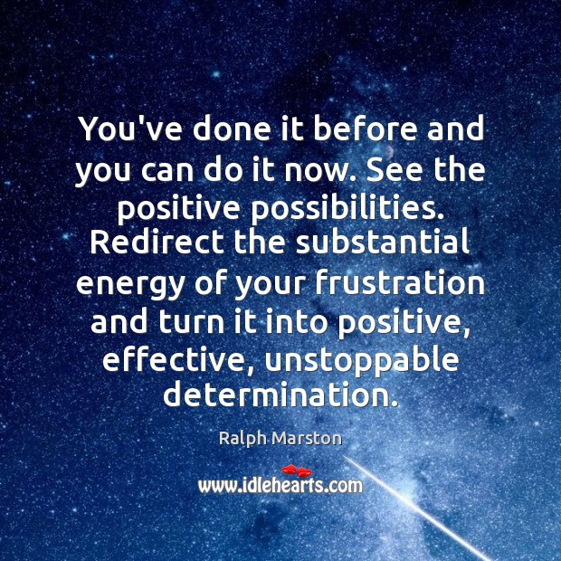 You've done it before and you can do it now. See the Ralph Marston Picture Quote
