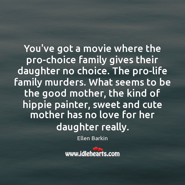 You've got a movie where the pro-choice family gives their daughter no Image