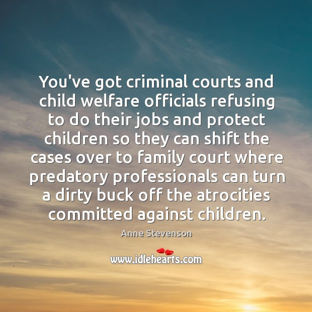 Image, You've got criminal courts and child welfare officials refusing to do their