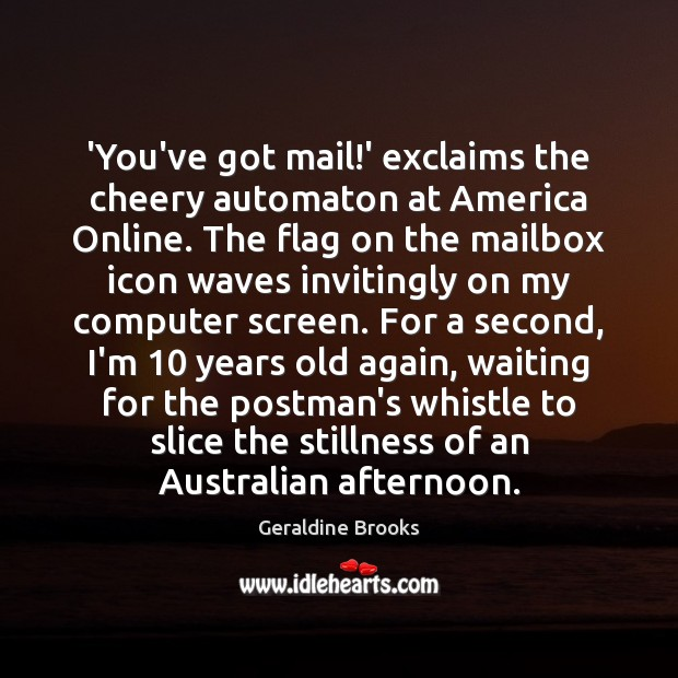 Image, 'You've got mail!' exclaims the cheery automaton at America Online. The